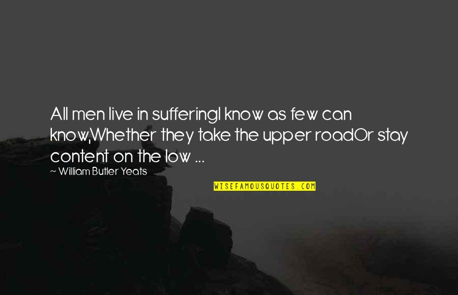 William Butler Yeats Quotes By William Butler Yeats: All men live in sufferingI know as few