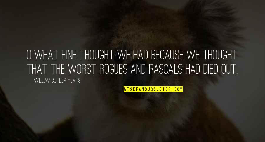 William Butler Yeats Quotes By William Butler Yeats: O what fine thought we had because we