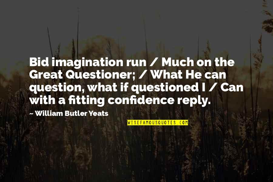 William Butler Yeats Quotes By William Butler Yeats: Bid imagination run / Much on the Great