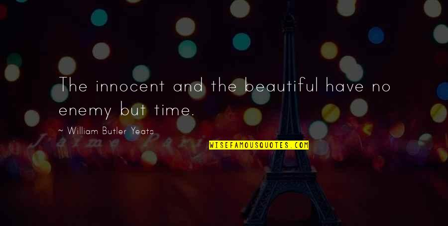 William Butler Yeats Quotes By William Butler Yeats: The innocent and the beautiful have no enemy