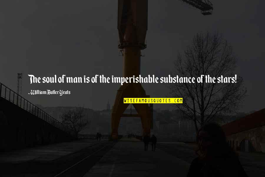 William Butler Yeats Quotes By William Butler Yeats: The soul of man is of the imperishable