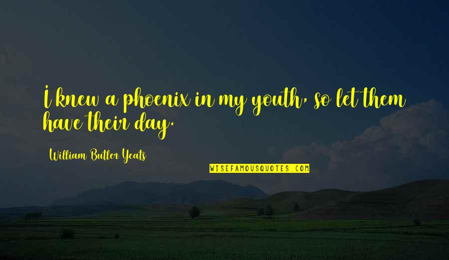 William Butler Yeats Quotes By William Butler Yeats: I knew a phoenix in my youth, so