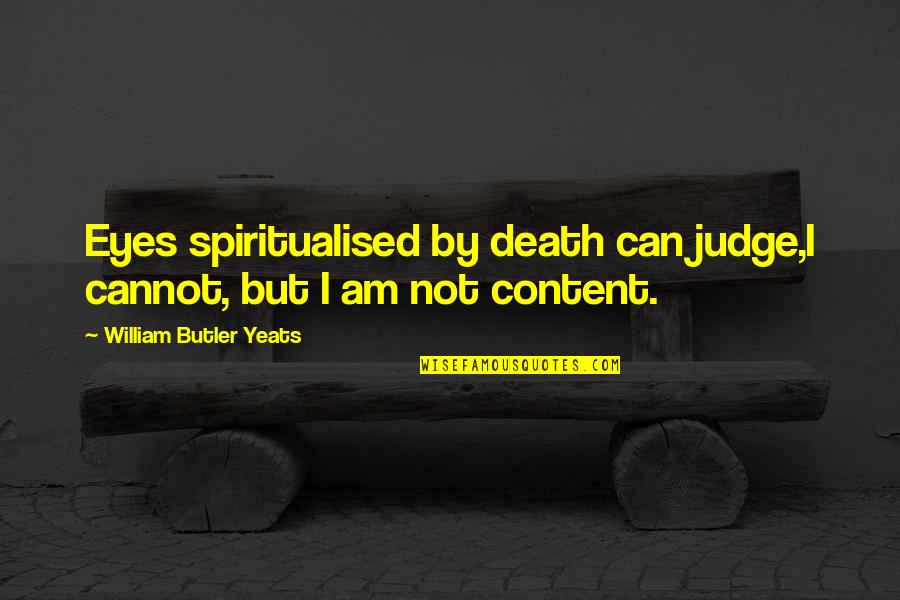 William Butler Yeats Quotes By William Butler Yeats: Eyes spiritualised by death can judge,I cannot, but