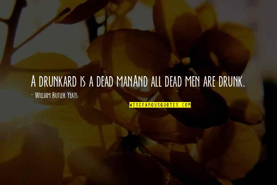 William Butler Yeats Quotes By William Butler Yeats: A drunkard is a dead manAnd all dead