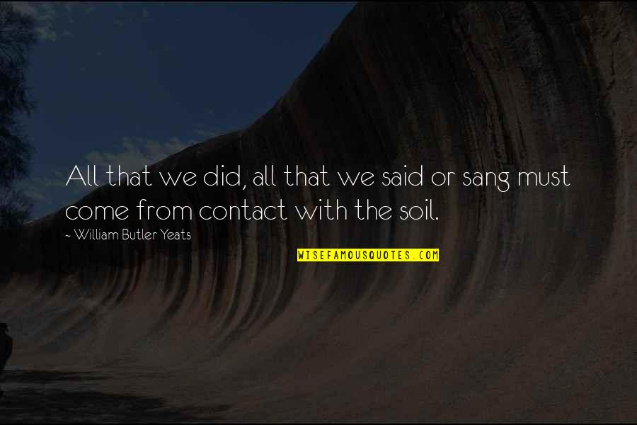 William Butler Yeats Quotes By William Butler Yeats: All that we did, all that we said