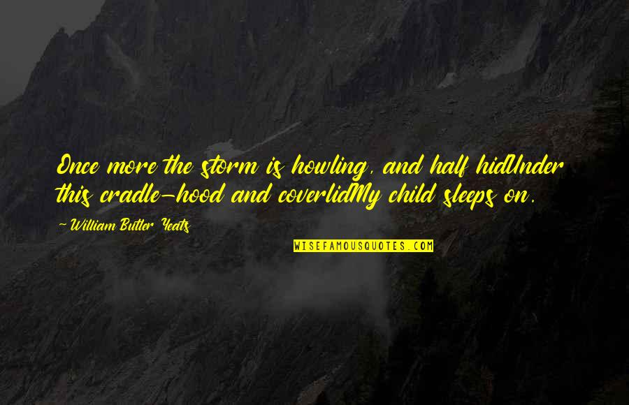 William Butler Yeats Quotes By William Butler Yeats: Once more the storm is howling, and half