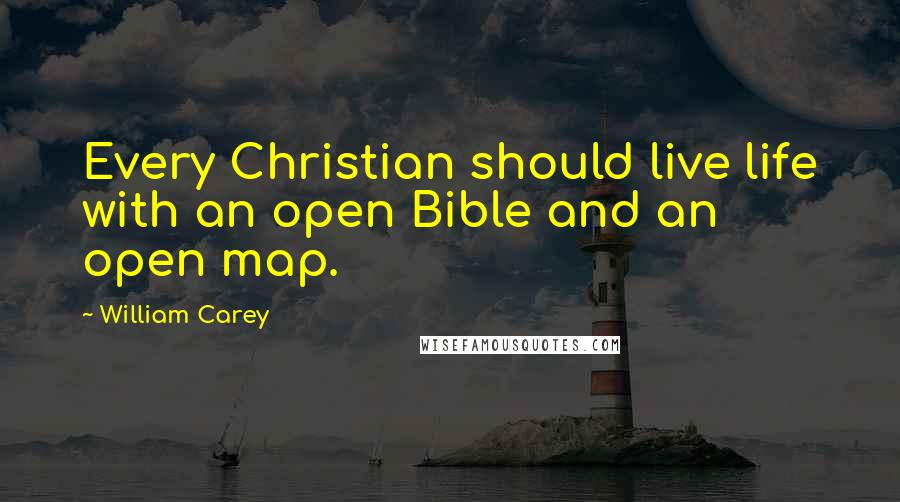 William Carey quotes: Every Christian should live life with an open Bible and an open map.