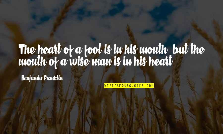 William Churchill Funny Quotes By Benjamin Franklin: The heart of a fool is in his
