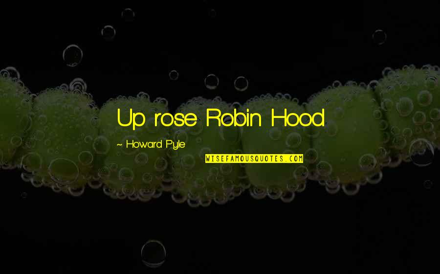 William Churchill Funny Quotes By Howard Pyle: Up rose Robin Hood