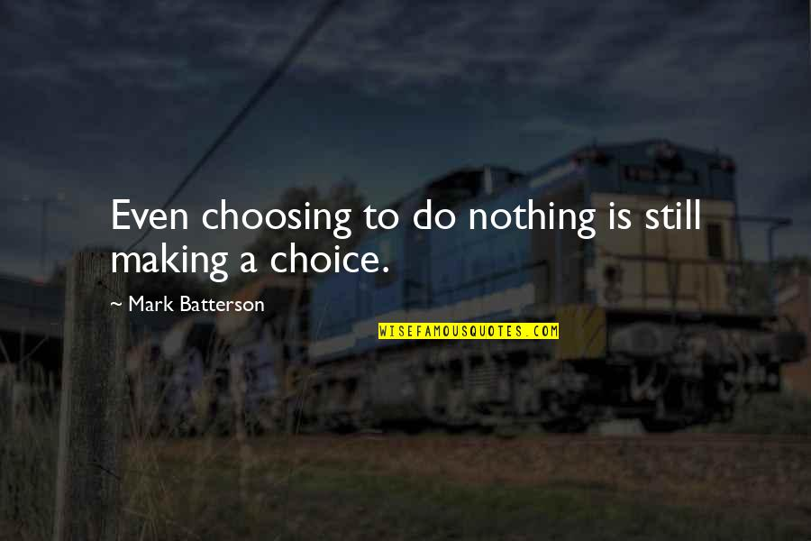 William Churchill Funny Quotes By Mark Batterson: Even choosing to do nothing is still making