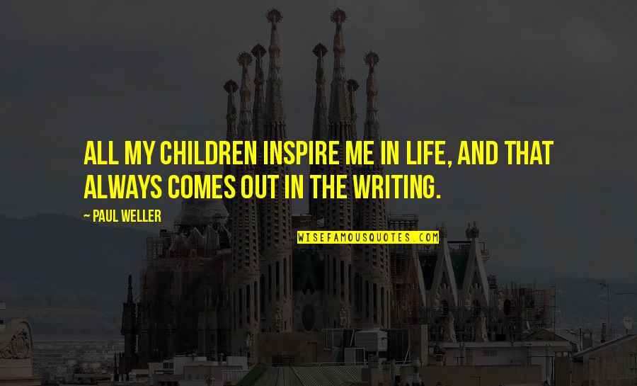 William Churchill Funny Quotes By Paul Weller: All my children inspire me in life, and