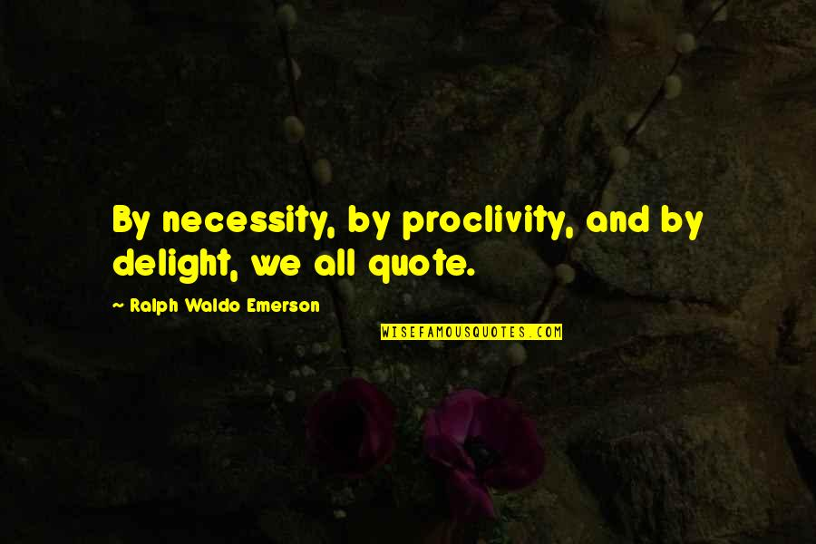 William Churchill Funny Quotes By Ralph Waldo Emerson: By necessity, by proclivity, and by delight, we