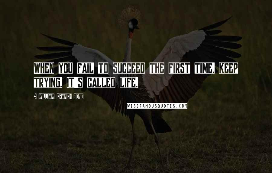 William Cranch Bond quotes: When you fail to succeed the first time, keep trying. It's called life.