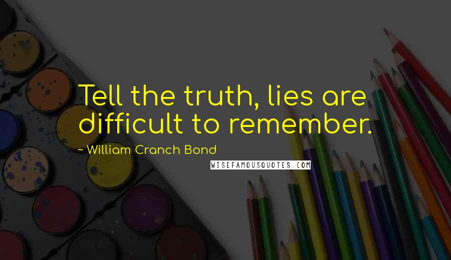William Cranch Bond quotes: Tell the truth, lies are difficult to remember.