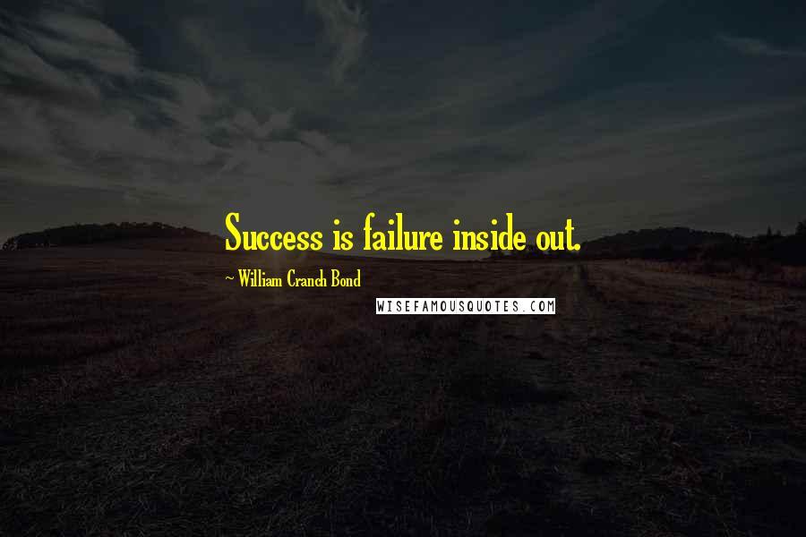 William Cranch Bond quotes: Success is failure inside out.