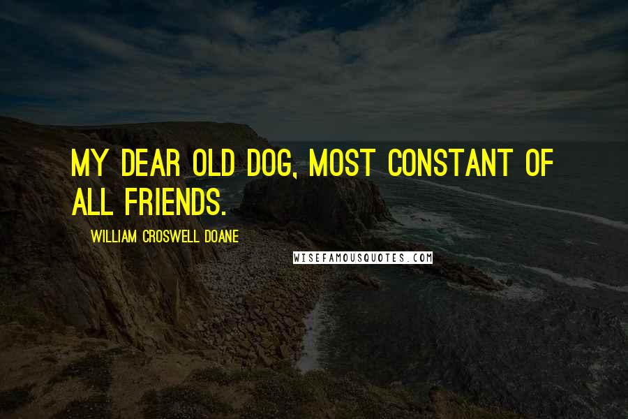 William Croswell Doane quotes: My dear old dog, most constant of all friends.