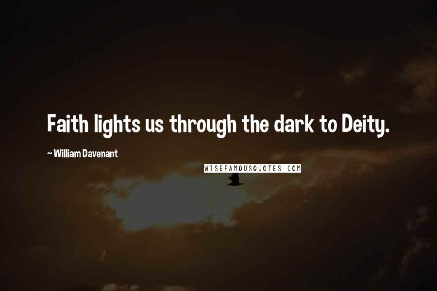 William Davenant quotes: Faith lights us through the dark to Deity.