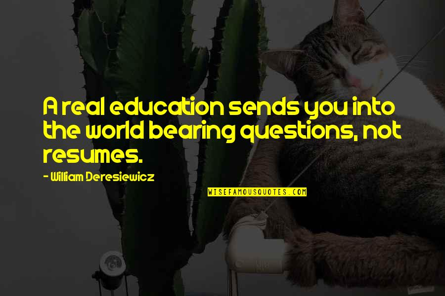 William Deresiewicz Education Quotes By William Deresiewicz: A real education sends you into the world