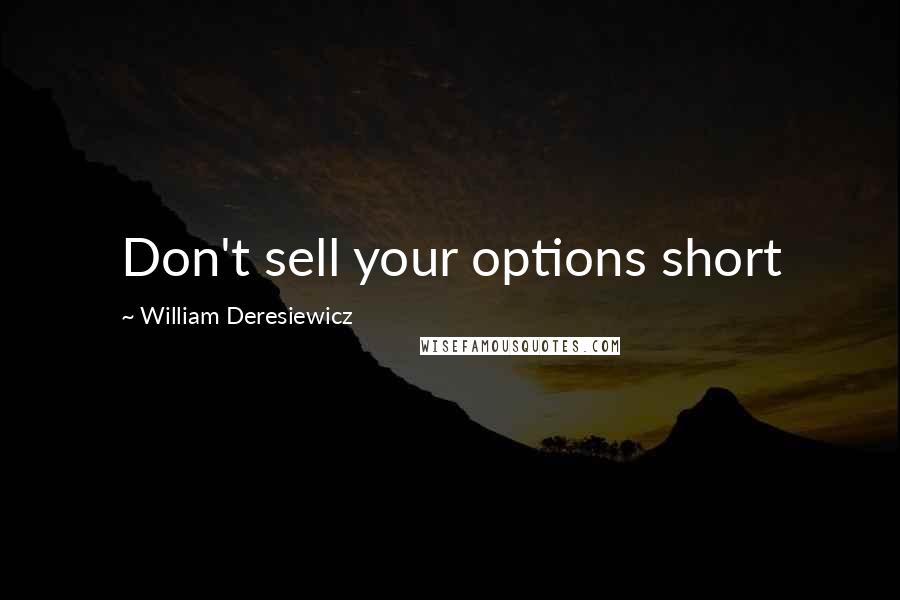 William Deresiewicz quotes: Don't sell your options short