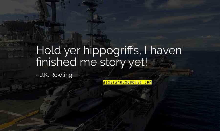 William F Garrison Quotes By J.K. Rowling: Hold yer hippogriffs, I haven' finished me story