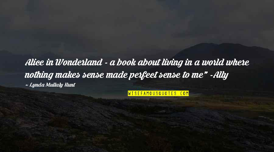 William F Garrison Quotes By Lynda Mullaly Hunt: Alice in Wonderland - a book about living
