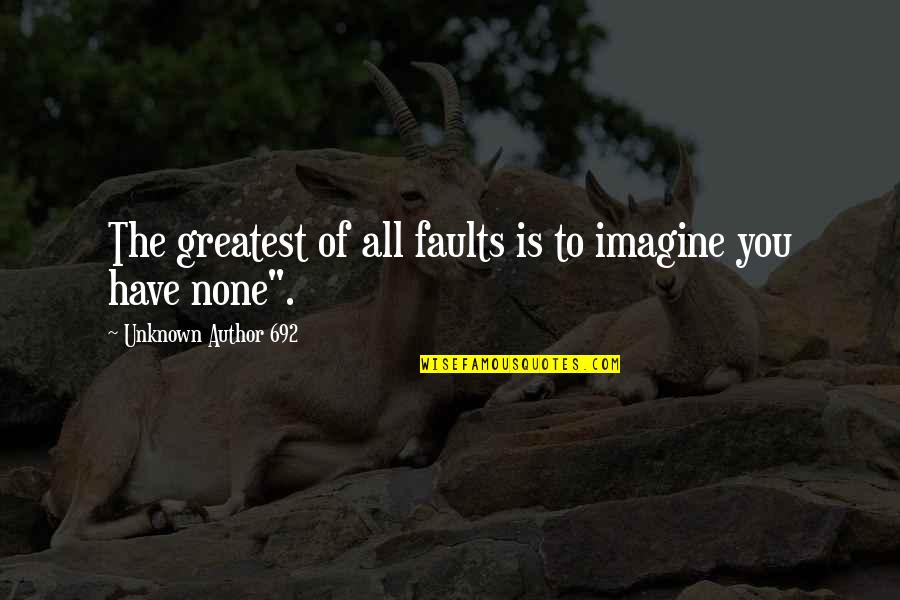 William F Garrison Quotes By Unknown Author 692: The greatest of all faults is to imagine
