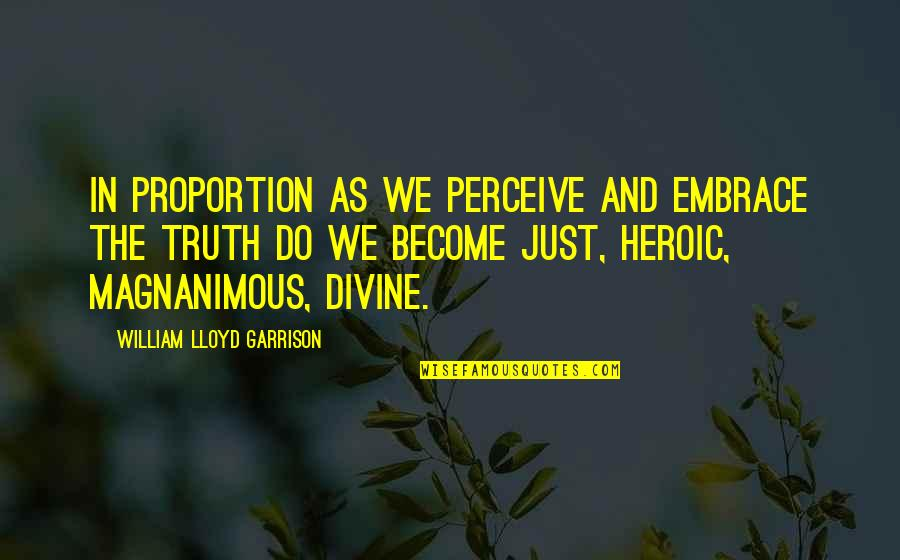 William F Garrison Quotes By William Lloyd Garrison: In proportion as we perceive and embrace the