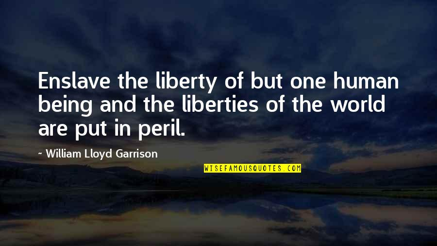 William F Garrison Quotes By William Lloyd Garrison: Enslave the liberty of but one human being