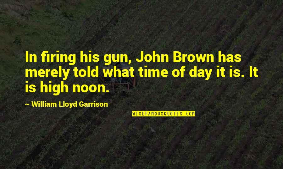 William F Garrison Quotes By William Lloyd Garrison: In firing his gun, John Brown has merely