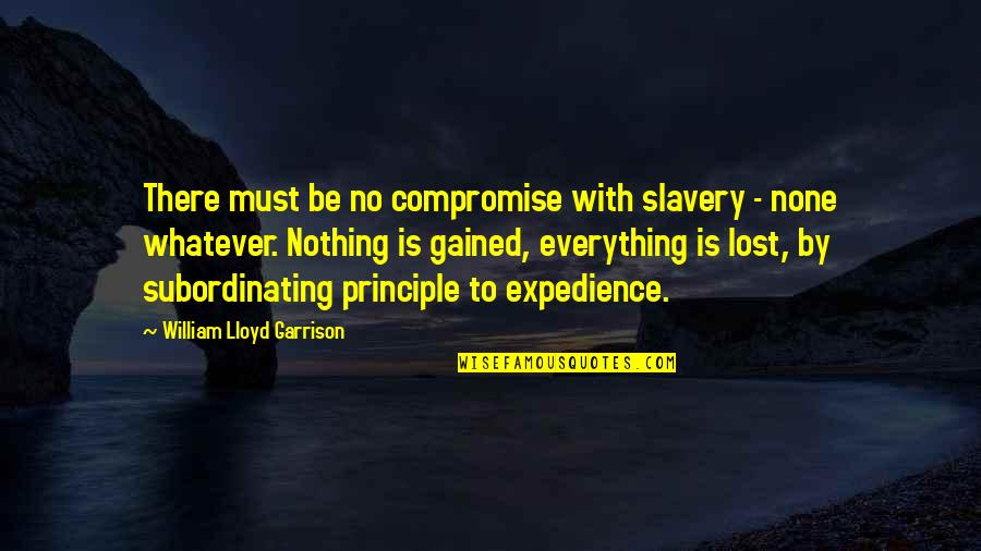 William F Garrison Quotes By William Lloyd Garrison: There must be no compromise with slavery -
