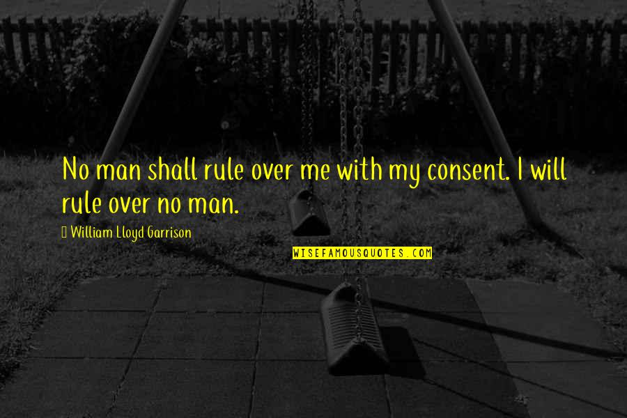 William F Garrison Quotes By William Lloyd Garrison: No man shall rule over me with my