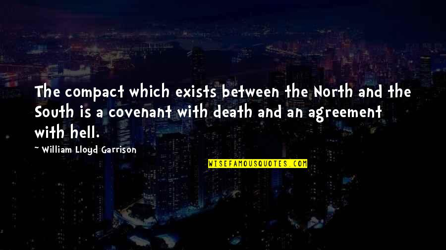 William F Garrison Quotes By William Lloyd Garrison: The compact which exists between the North and