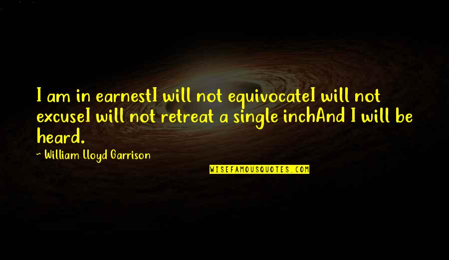 William F Garrison Quotes By William Lloyd Garrison: I am in earnestI will not equivocateI will