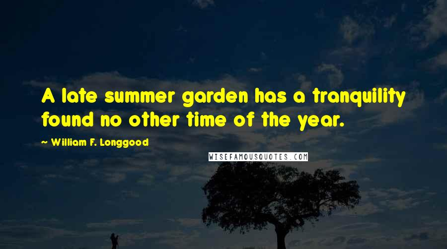 William F. Longgood quotes: A late summer garden has a tranquility found no other time of the year.