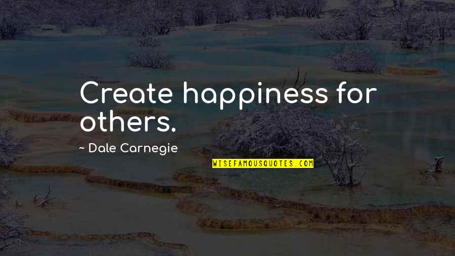 William Faulkner Requiem For A Nun Quotes By Dale Carnegie: Create happiness for others.
