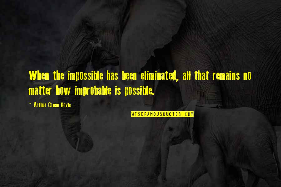 William Frawley Quotes By Arthur Conan Doyle: When the impossible has been eliminated, all that