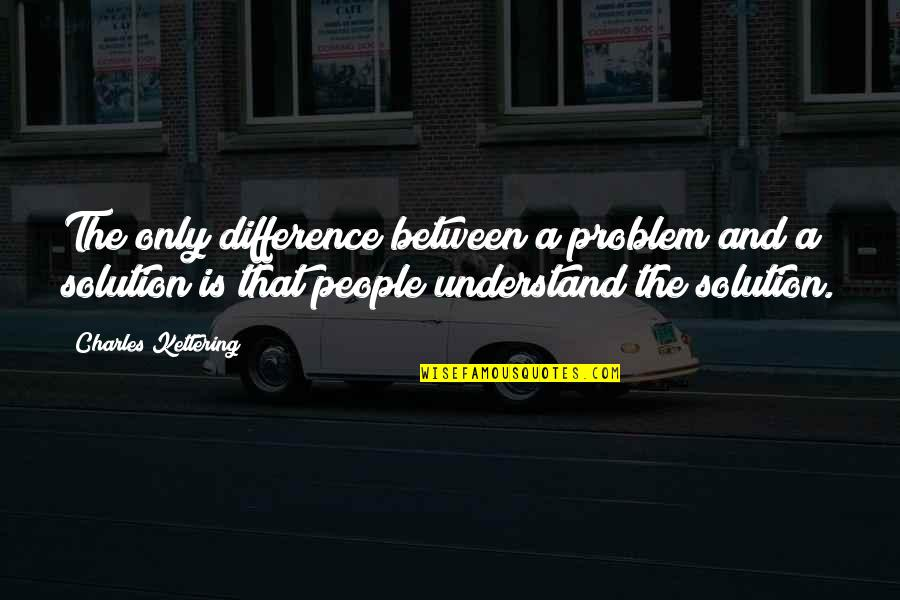 William Frawley Quotes By Charles Kettering: The only difference between a problem and a