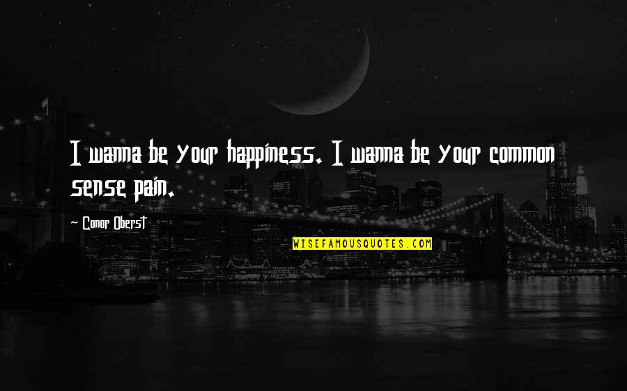 William Frawley Quotes By Conor Oberst: I wanna be your happiness. I wanna be