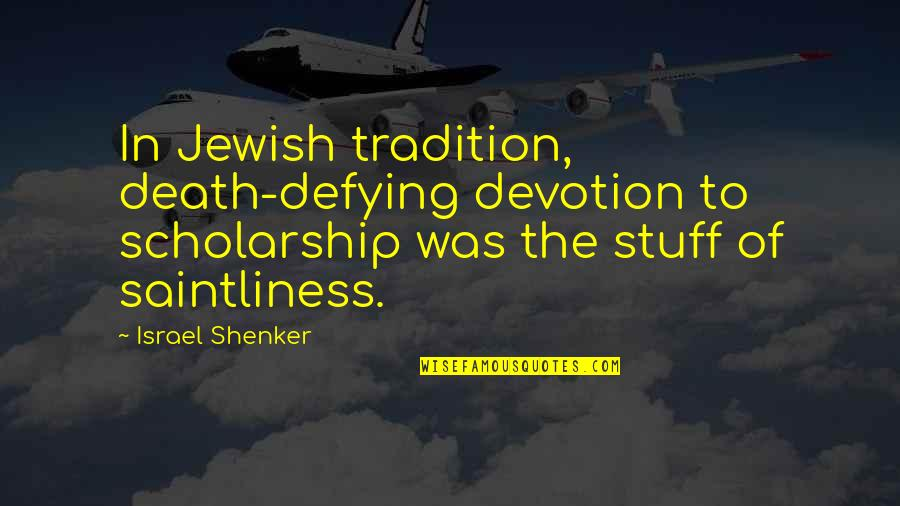 William Frawley Quotes By Israel Shenker: In Jewish tradition, death-defying devotion to scholarship was
