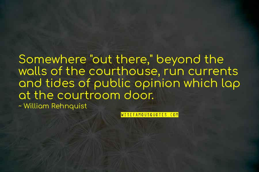 """William Frawley Quotes By William Rehnquist: Somewhere """"out there,"""" beyond the walls of the"""
