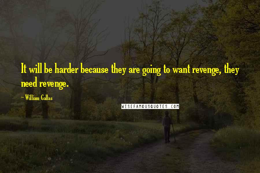 William Gallas quotes: It will be harder because they are going to want revenge, they need revenge.