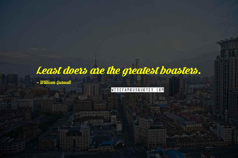 William Gurnall quotes: Least doers are the greatest boasters.