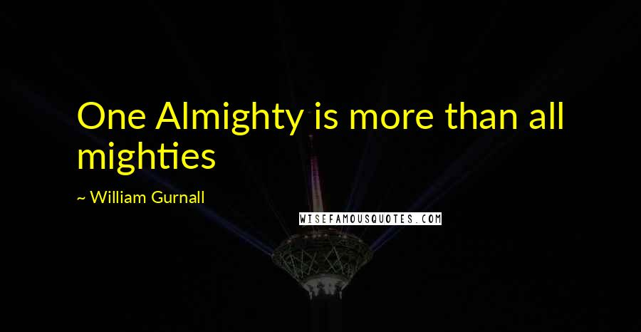 William Gurnall quotes: One Almighty is more than all mighties