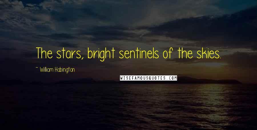 William Habington quotes: The stars, bright sentinels of the skies.