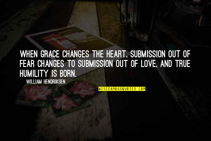 William Hendriksen Quotes By William Hendriksen: When grace changes the heart, submission out of