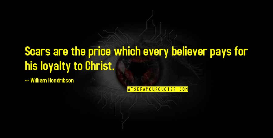 William Hendriksen Quotes By William Hendriksen: Scars are the price which every believer pays