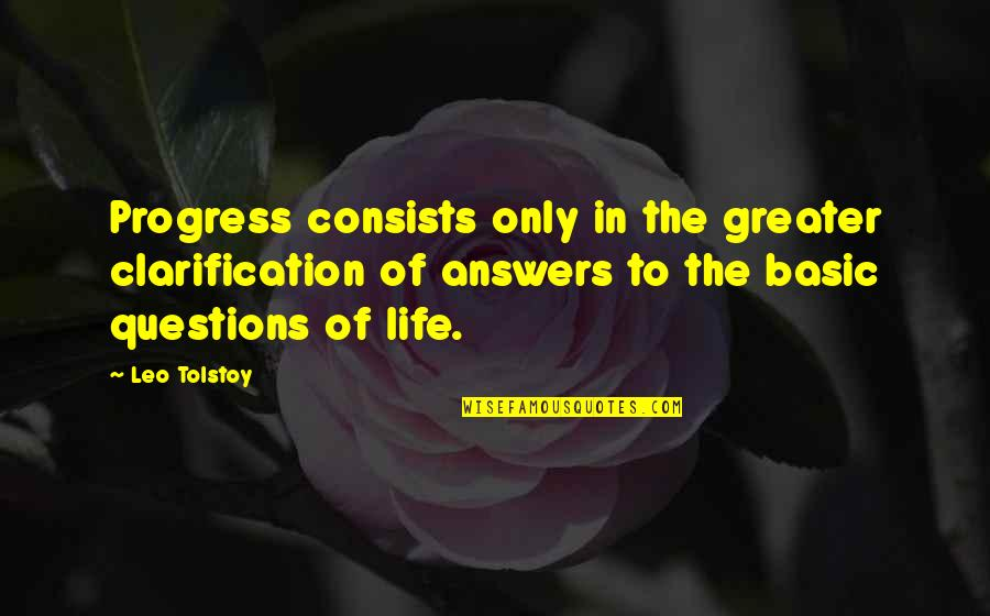 William Hickson Quotes By Leo Tolstoy: Progress consists only in the greater clarification of