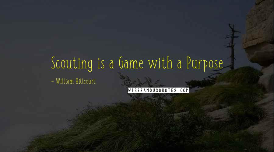 William Hillcourt quotes: Scouting is a Game with a Purpose