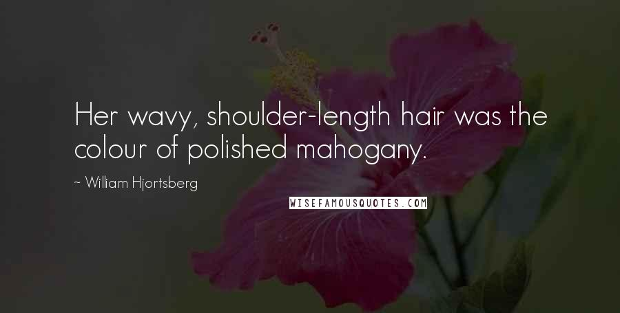 William Hjortsberg quotes: Her wavy, shoulder-length hair was the colour of polished mahogany.