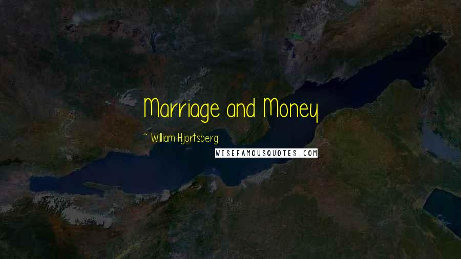 William Hjortsberg quotes: Marriage and Money